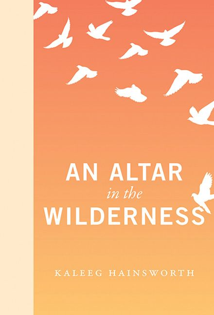 An Altar in the Wilderness. An RMB Manifesto by Kaleeg Hainsworth. Hardcover. $16.00 (CAD) #ecology #spirituality #religion #nature