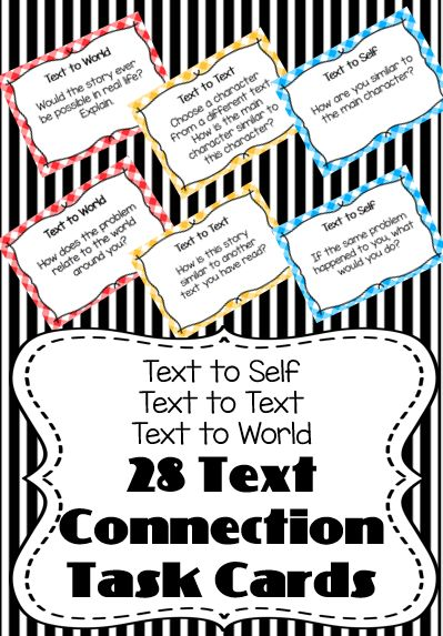 Text Connection Task Cards. Questions for Text to Self, Text to Text and Text to World. Includes 28 questions for guided reading, literacy centers and other activities. Can be used with ANY fictional text.