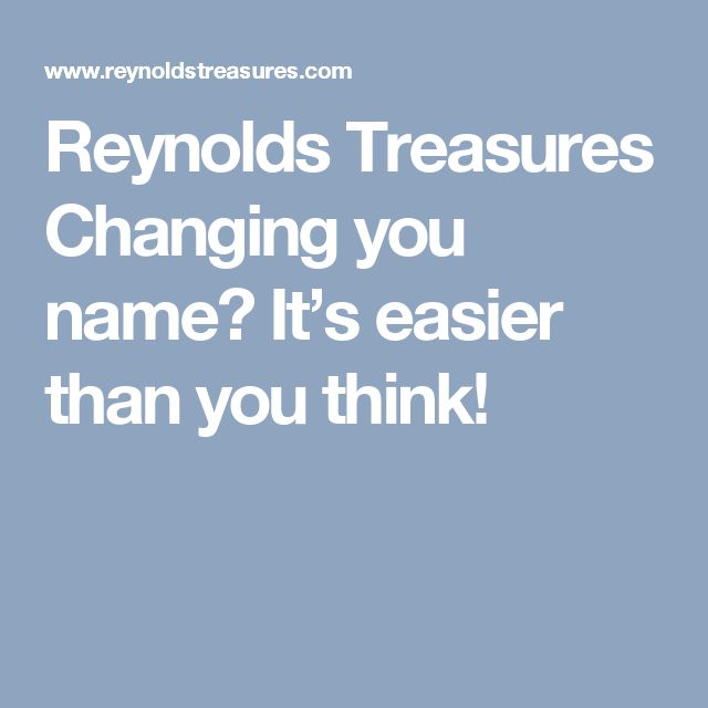 Reynolds Treasures  Changing you name? It's easier than you think!