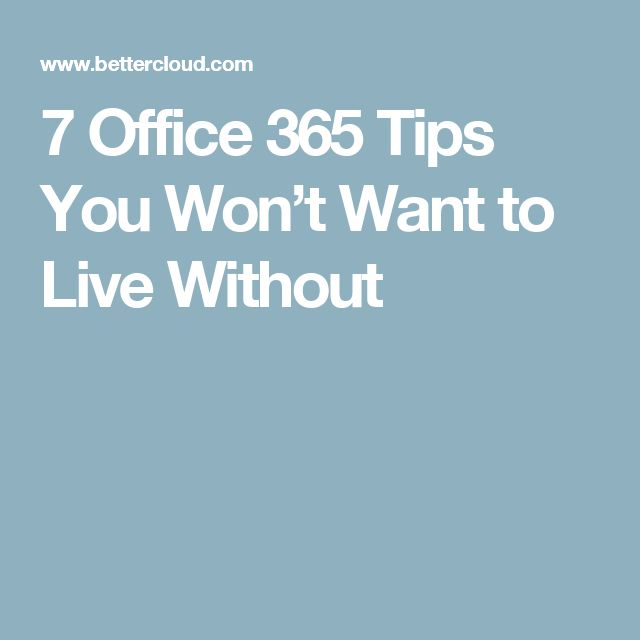 7 Office 365 Tips You Won't Want to Live Without