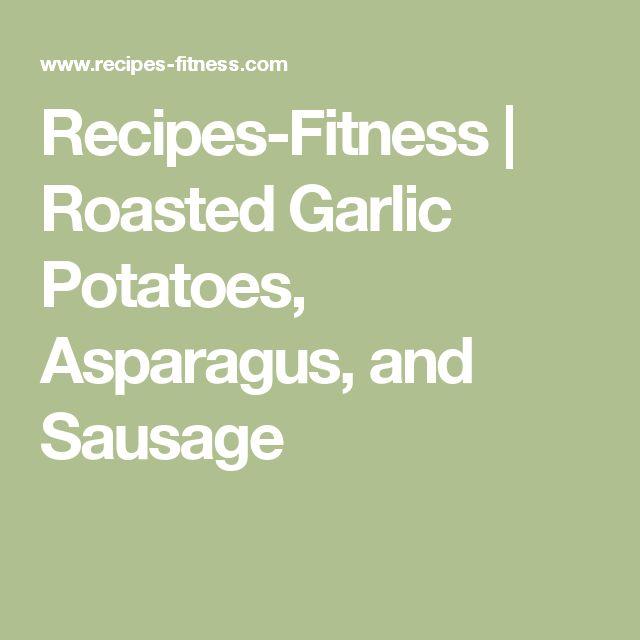 Recipes-Fitness | Roasted Garlic Potatoes, Asparagus, and Sausage
