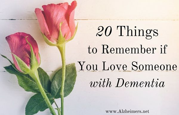 In honor of the upcoming Valentine's Day holiday, here are 20 things to remember if you love someone with dementia.