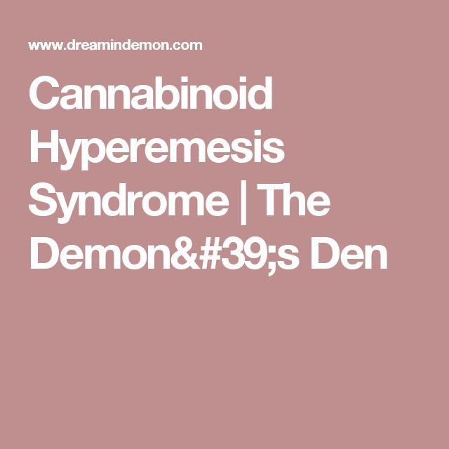 Cannabinoid Hyperemesis Syndrome   The Demon's Den