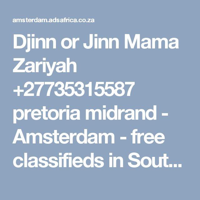 Djinn or Jinn Mama Zariyah +27735315587 pretoria midrand - Amsterdam - free classifieds in South Africa