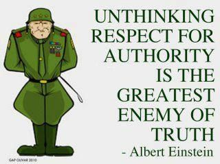 """Unthinking respect for authority is the greatest enemy of truth."" ~ Albert Einstein"