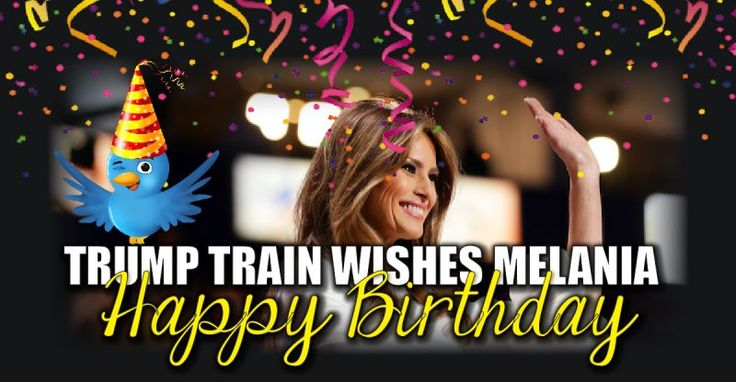 """The Trump Train Takes to Social Media to Wish our FLOTUS a """"Happy Birthday"""" – TruthFeed"""