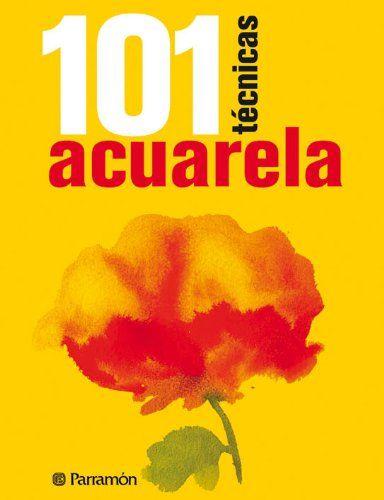 101 TECNICAS ACUARELA (101 técnicas): Amazon.es: EQUIPO PARRAMON, David Sanmiguel: Libros