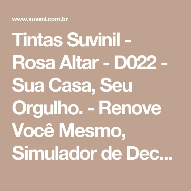 Tintas Suvinil - Rosa Altar - D022 - Sua Casa, Seu Orgulho. - Renove Você Mesmo, Simulador de Decoração, Feng Shui, SelfColor