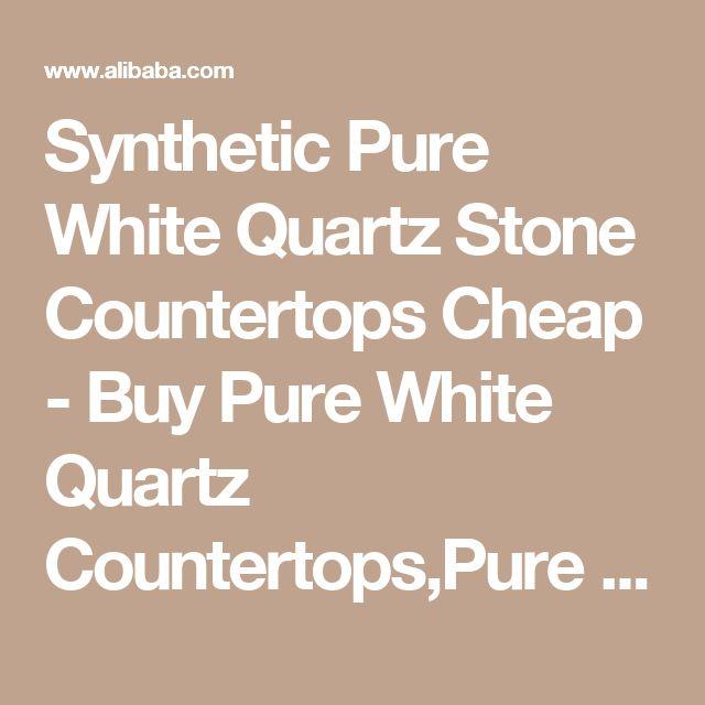 Synthetic Pure White Quartz Stone Countertops Cheap - Buy Pure White Quartz Countertops,Pure White Quartz Stone Countertops,Synthetic Quartz Countertops Product on Alibaba.com