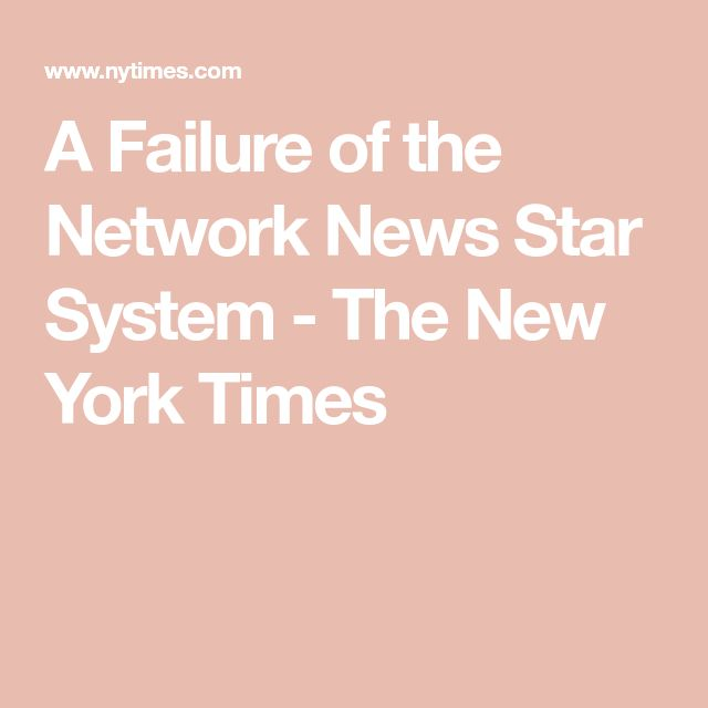 A Failure of the Network News Star System - The New York Times