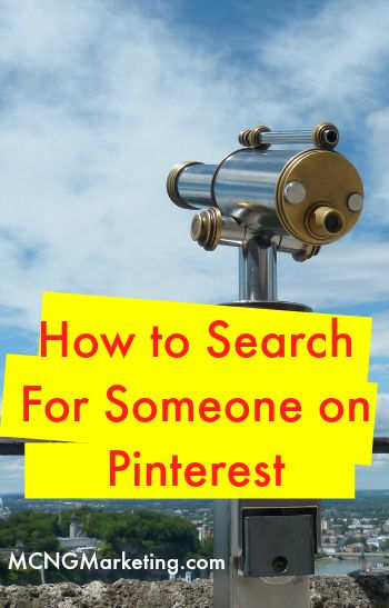 How to Search for Someone on Pinterest by @mcngmarketing. Read all about it at www.MCNGmarketing.com/how-to-search-someone-on-pinterest