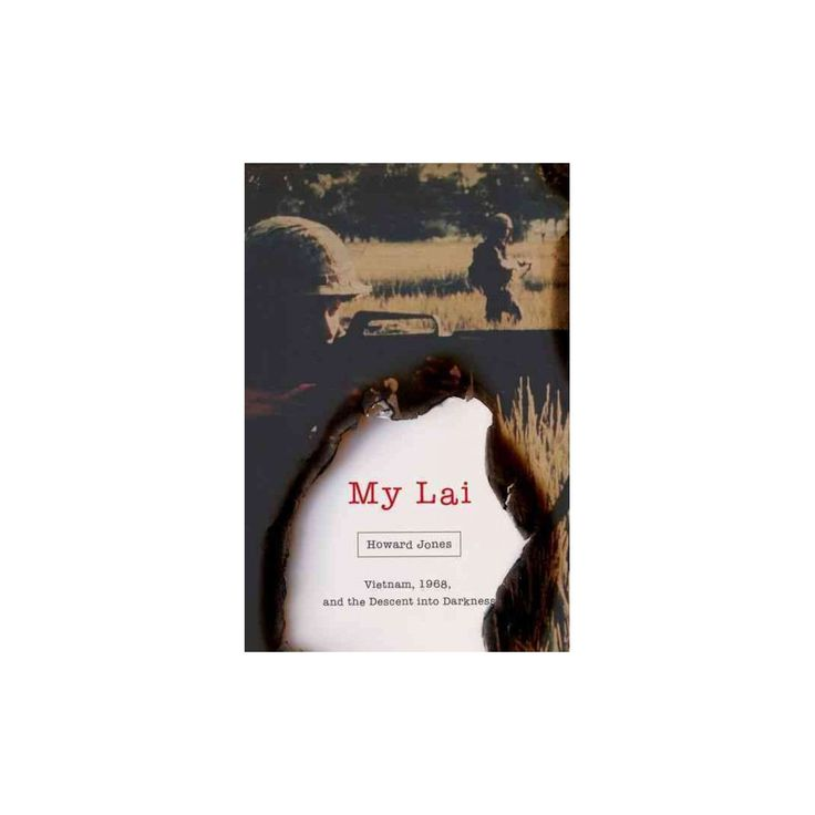 My Lai : Vietnam, 1968, and the Descent into Darkness (Hardcover) (Howard Jones)