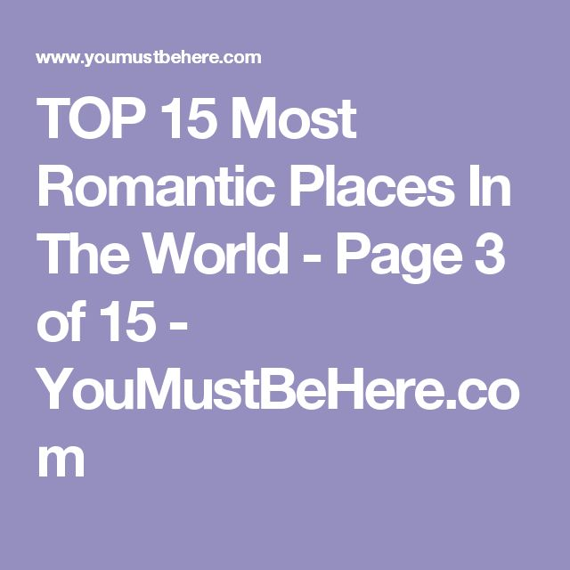 TOP 15 Most Romantic Places In The World - Page 3 of 15 - YouMustBeHere.com