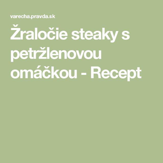 Žraločie steaky s petržlenovou omáčkou - Recept