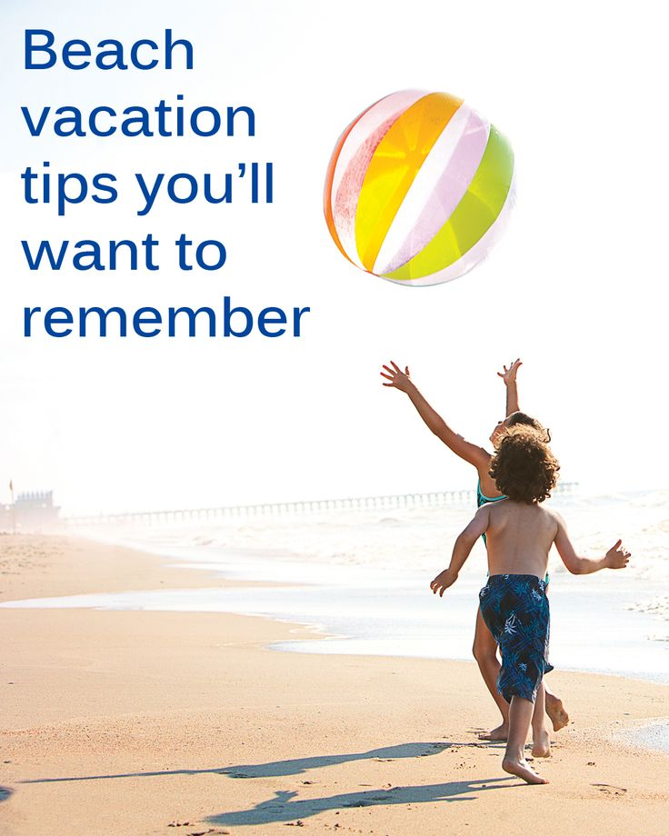 Beach vacation tips you'll want to remember.