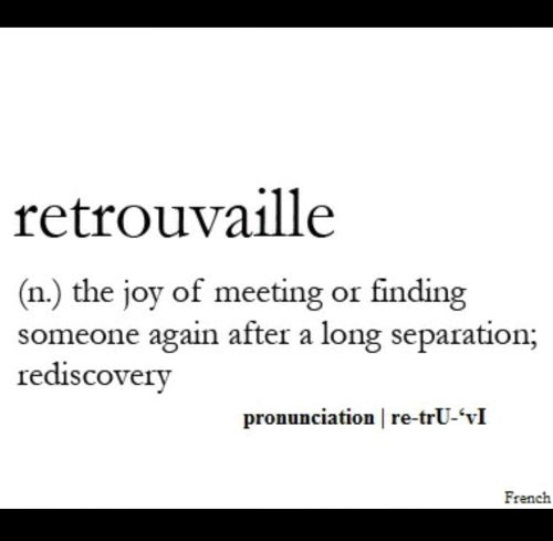 Retrouvaille. Reunited with your loved one!