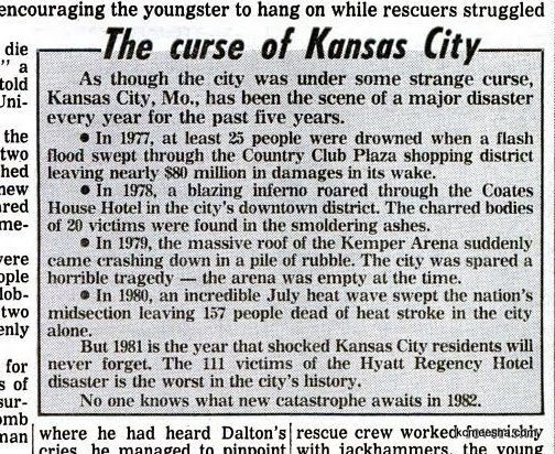 The Curse of Kansas City. Wild newspaper clipping from 1981. (The Hyatt Regency Hotel Disaster was when two vertically contiguous walkways collapsed onto a dance competition being held in the hotel's lobby. The falling walkways killed 114 and injured a further 216 people. At the time, it was the deadliest structural collapse in U.S. history, not surpassed until the collapse of the south tower of the World Trade Center in 2001.)