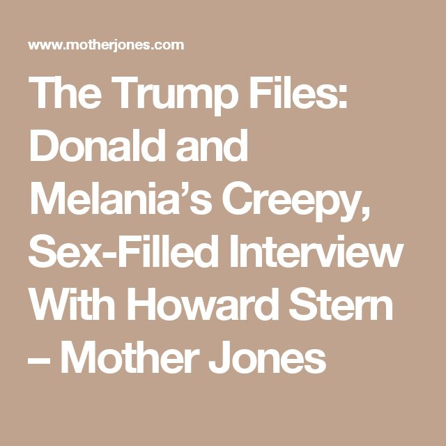 The Trump Files: Donald and Melania's Creepy, Sex-Filled Interview With Howard Stern – Mother Jones