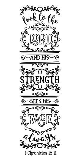 ♥ 1 Chronicles 16:11 Look to the LORD and his strength; seek his face always.