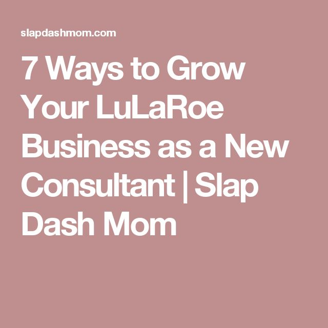 7 Ways to Grow Your LuLaRoe Business as a New Consultant | Slap Dash Mom