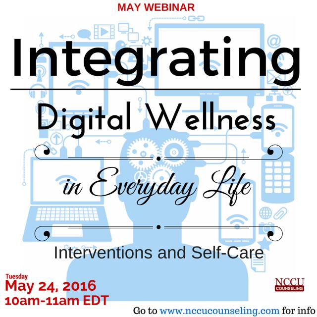 Integrating #Digital #Wellness in Everyday Life: Interventions and Self-care, 5/24, 10-11am nccuCounseling.com/webinars
