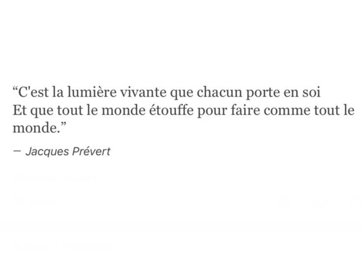 It's the living light everyone carries within. And which everyone smothers to act like everyone. - Jacques Prévert