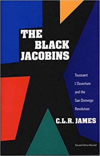 The Black Jacobins: Toussaint L'Ouverture and the San Domingo Revolution: C.L.R. James: 9780679724674: Amazon.com: Books