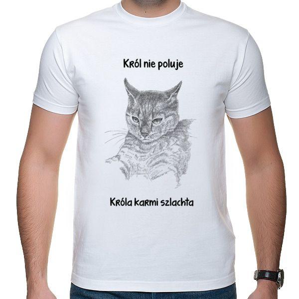 Koszulka z grafiką kota. Król nie poluje, króla karmi szlachta. Dla wielbicieli kotów.