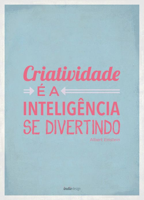 Pensamento Indie Criatividade é a inteligência se divertindo,Albert Einstein #pensamentoindie: