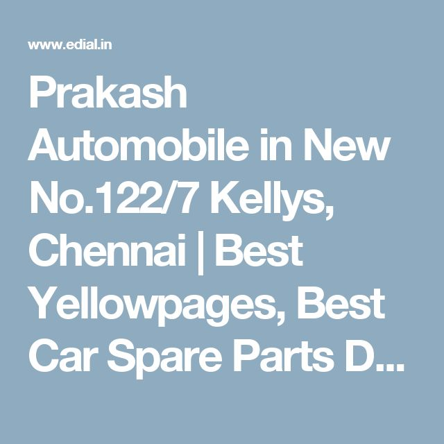 Prakash Automobile in New No.122/7 Kellys, Chennai | Best Yellowpages, Best Car Spare Parts Dealers, India