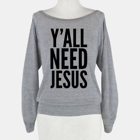 Hahah love it! Y'all Need Jesus | HUMAN | T-Shirts, Tanks, Sweatshirts and Hoodies #funny