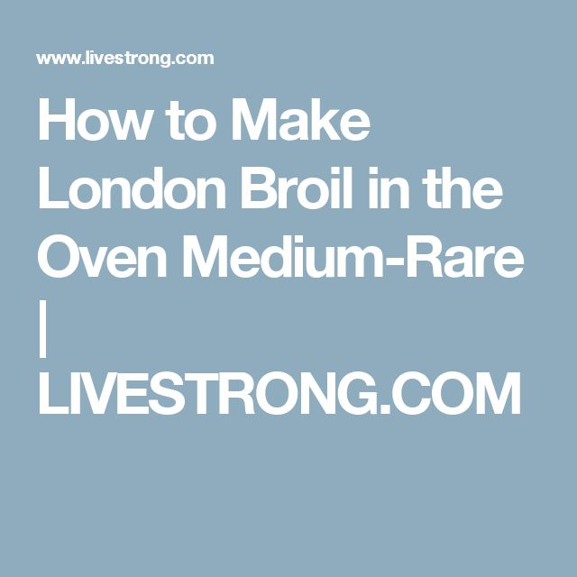 How to Make London Broil in the Oven Medium-Rare | LIVESTRONG.COM