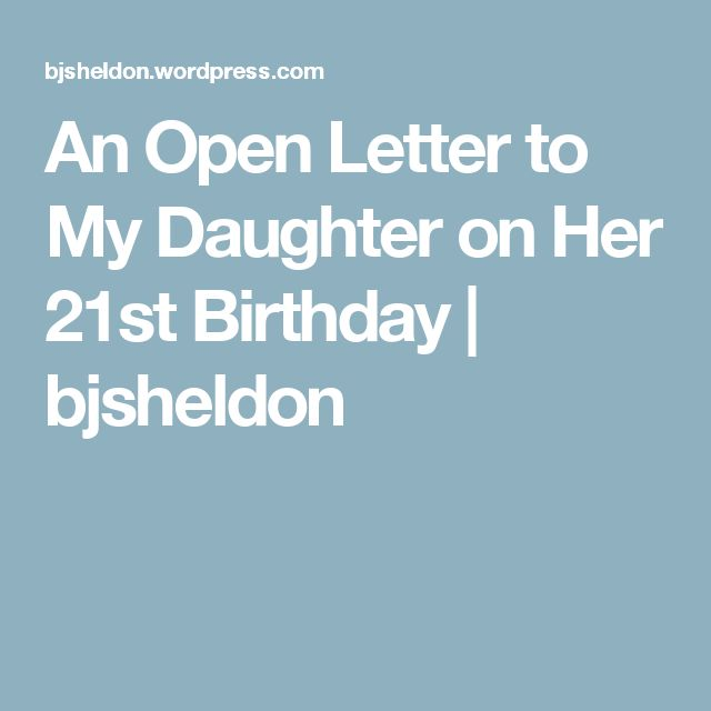 An Open Letter to My Daughter on Her 21st Birthday | bjsheldon