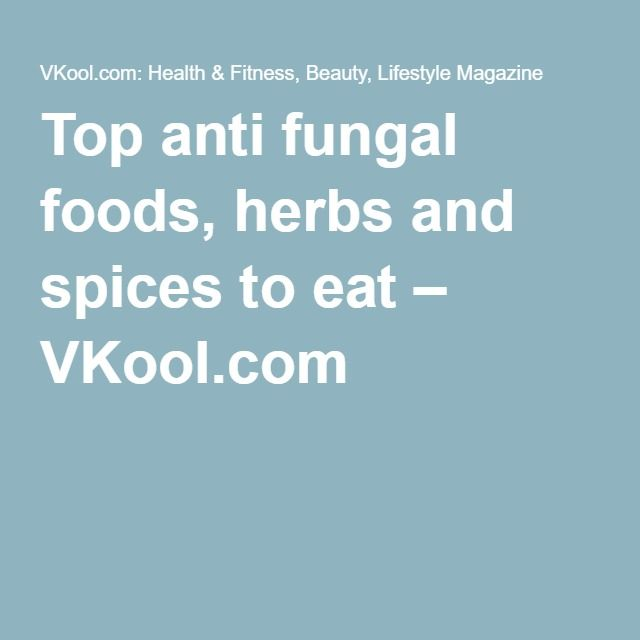 Top anti fungal foods, herbs and spices to eat – VKool.com