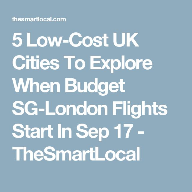 5 Low-Cost UK Cities To Explore When Budget SG-London Flights Start In Sep 17 - TheSmartLocal #lowcostflights
