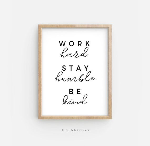 Work Hard Stay Humble Be Kind Printable Work Hard Wall Art Etsy In 2020 Work Hard Stay Humble Work Office Decor Wall Art Quotes