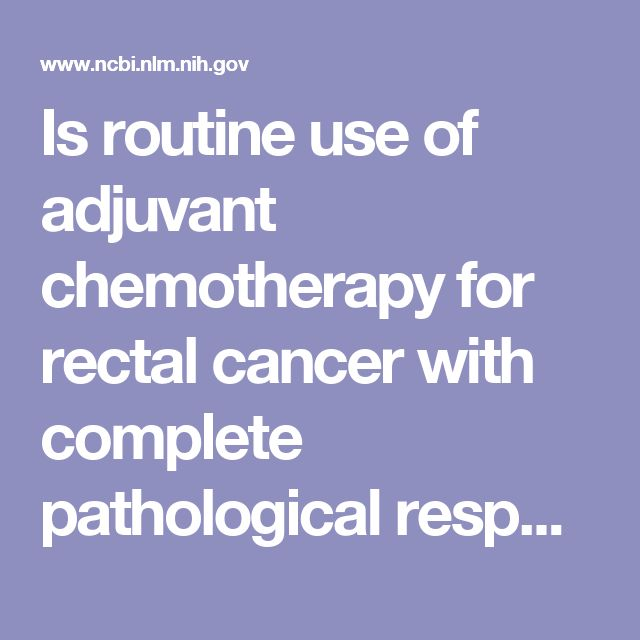 Is routine use of adjuvant chemotherapy for rectal cancer with complete pathological response justified?  - PubMed - NCBI