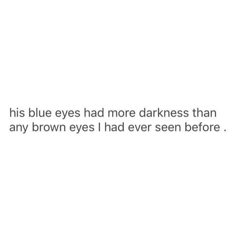 Writing Prompt -- His blue eyes had more darkness than any brown eyes I had ever seen before.