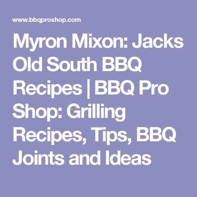 Myron Mixon: Jacks Old South BBQ Recipes | BBQ Pro Shop: Grilling Recipes, Tips, BBQ Joints and Ideas