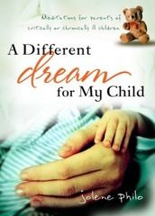 A Different Dream for My Child: Meditations for Parents of Critically or Chronically Ill Children. Trailer here for her books. This books addresses faith questions - why does God allow suffering of my child? Etc