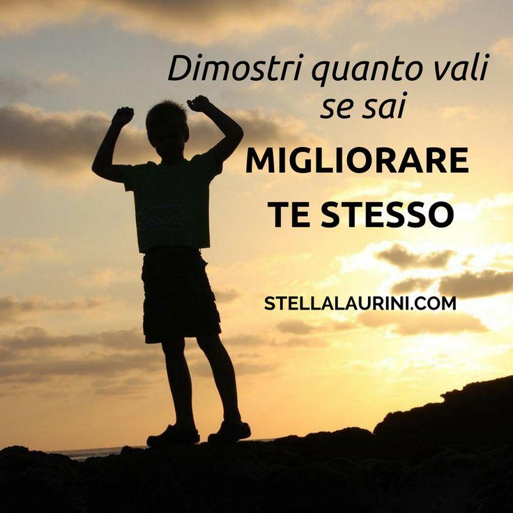 Dimostri quanto vali se sai MIGLIORARE TE STESSO  #diventacoachditestesso #vivilavitachedesideri http://Stellalaurini.com