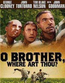O Brother Where Art Thou (2000) With their collective eye focused on retrieving a cache of hidden money, three convicts break out of jail in Depression-era Mississippi and embark on an epic journey that bears more than a few similarities to Homer's Odyssey. George Clooney, John Turturro, Tim Blake Nelson, John Goodman, Holly Hunter...5a