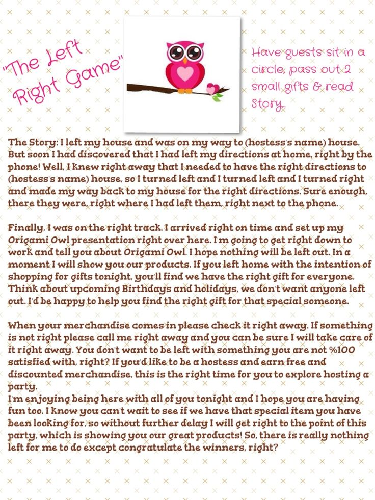 Origami Owl Party Game!  Have guests sit in a circle, pass out 2 small gifts & read the story. Who ever is holding the gifts at the end if the story wins!