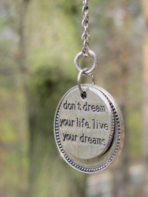 Don't dream your life, live your dreams. <3