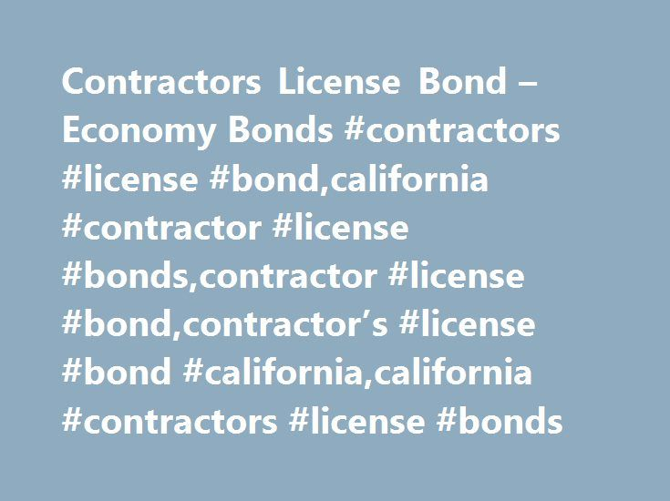 Contractors License Bond – Economy Bonds #contractors #license #bond,california #contractor #license #bonds,contractor #license #bond,contractor's #license #bond #california,california #contractors #license #bonds http://missouri.nef2.com/contractors-license-bond-economy-bonds-contractors-license-bondcalifornia-contractor-license-bondscontractor-license-bondcontractors-license-bond-californiacalifornia-contra/  # Contractors License Bond California contractor's license bonds can be quoted…