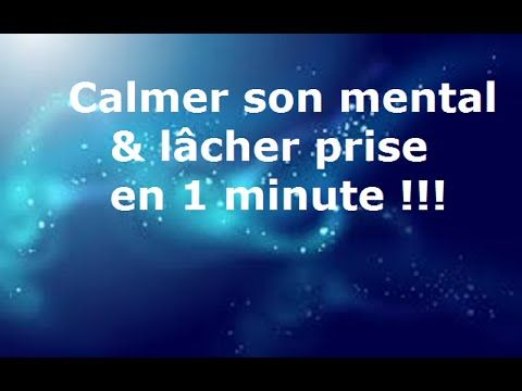 Calmer son mental et lâcher prise en 1 minute ! - YouTube                                                                                                                                                     Plus