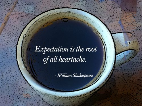 Expectations is the root of all heartache. - William Shakespeare #timeless #literary #quotes