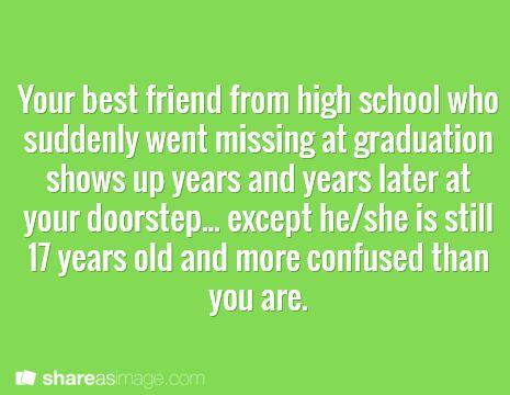 """[Es] """"Tu mejor amig@ de la secundaria desaparece repentinamente el día de la graduación. Vuelve a aparecer muchos años después y toca a tu puerta, aunque sigue teniendo 17 años y está más confundido que tú."""""""