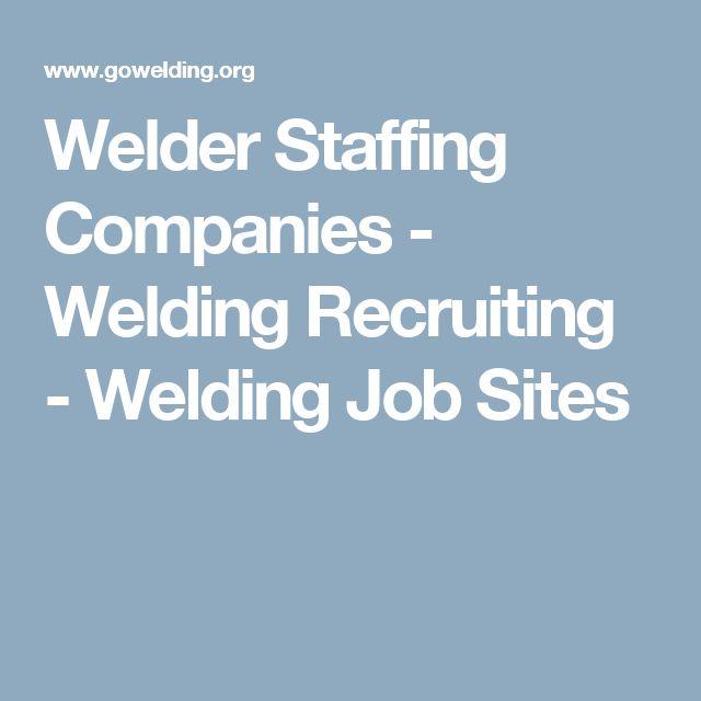 Welder Staffing Companies - Welding Recruiting - Welding Job Sites