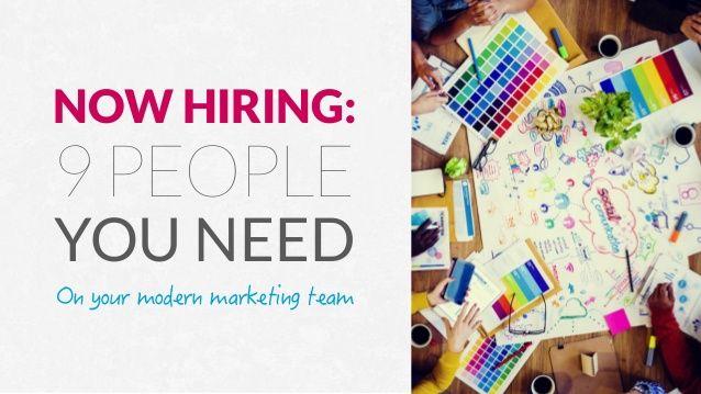 Now Hiring: 9 People You Need On Your Modern Marketing Team by Uberflip via slideshare